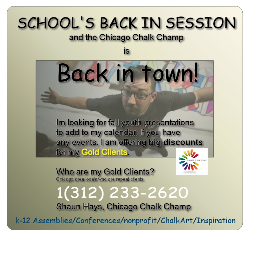 Shaun Hays - Motivational Speaker and Chicago Chalk Champ is actively looking for 6 schools (k-12) who are looking for a truly inspiring, experienced speaker to add an exciting, creative and artistic element to their students experience. Call today!